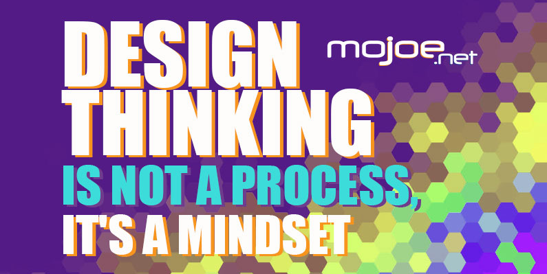 Design Thinking Is Not A Process, It's A Mindset
