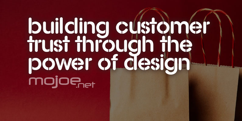 Building Customer Trust with Design, customer, design, marketing, Mojoe.net, Greenville SC