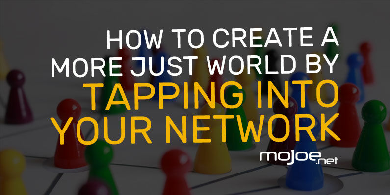 Create A More Just World By Tapping Into Your Network